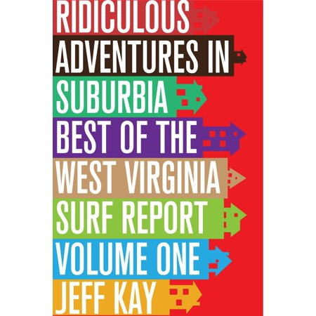 Ridiculous Adventures In Suburbia: Best Of The West Virginia Surf Report, Volume One -