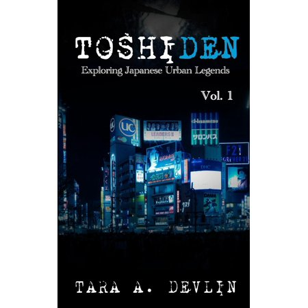Toshiden: Toshiden: Exploring Japanese Urban Legends: Volume One (Paperback)