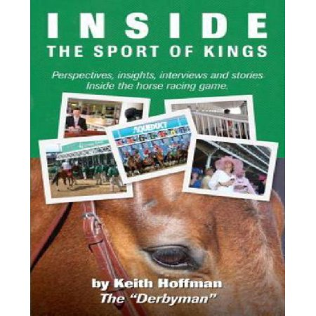 Inside The Sport Of Kings  A Look Inside The Sport Of Horse Racing Including Perspectives  Interviews And Stories