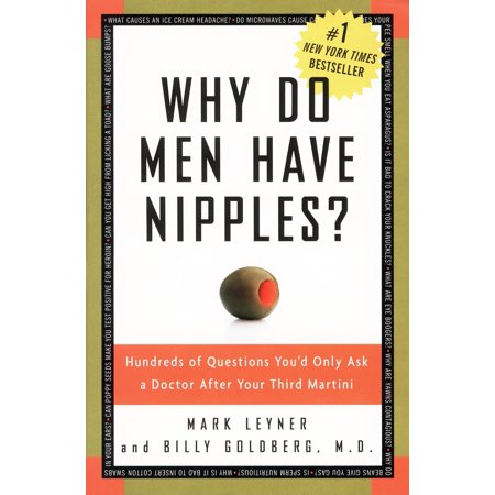 Why Do Men Have Nipples? : Hundreds of Questions You'd Only Ask a Doctor After Your Third (Funny Questions To Ask For A Game)