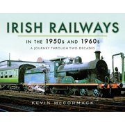 Irish Railways in the 1950s and 1960s : A Journey Through Two Decades