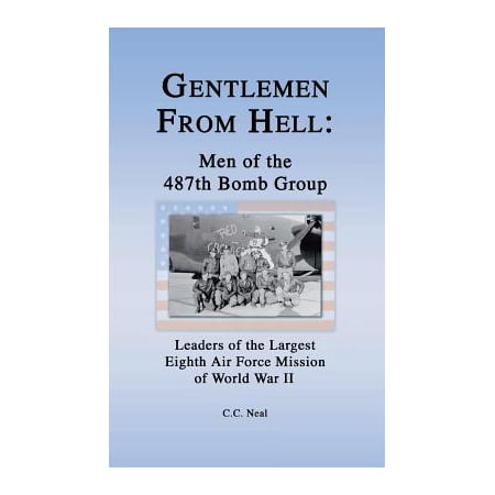 Gentlemen from Hell: Men of the 487th Bomb Group : Leaders of the Largest Eighth Air Force Mission of World War