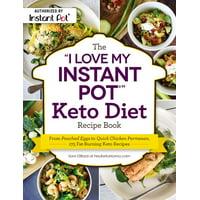THE I LOVE MY INSTANT PO T KETO DIET RECIPE BOOK