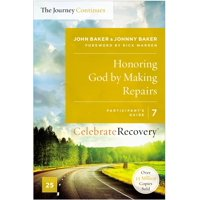 Celebrate Recovery: Honoring God by Making Repairs: The Journey Continues, Participant's Guide 7: A Recovery Program Based on Eight Principles from the Beatitudes (Paperback)