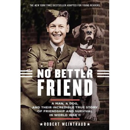 No Better Friend: Young Readers Edition : A Man, a Dog, and Their Incredible True Story of Friendship and Survival in World War