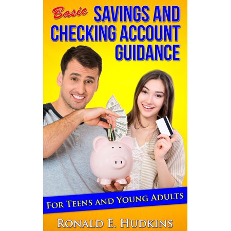 Basic, Savings and Checking Account Guidance: for Teens and Young Adults -