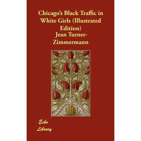 Chicago's Black Traffic in White Girls (Illustrated Edition) - image 1 of 1