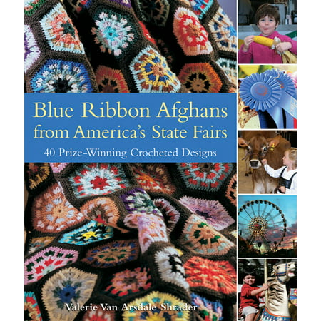 Blue Ribbon Afghans from America's State Fairs : 40 Prize-Winning Crocheted Designs