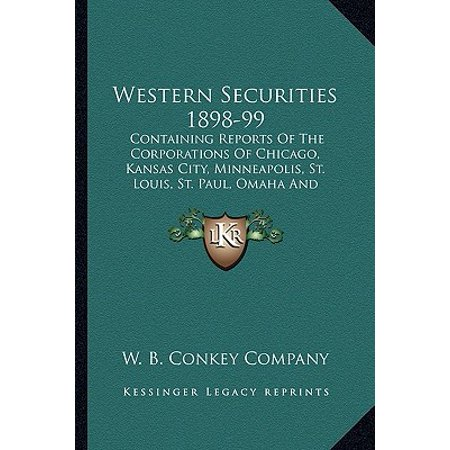 Western Securities 1898-99 : Containing Reports of the Corporations of Chicago, Kansas City, Minneapolis, St. Louis, St. Paul, Omaha and Milwaukee - Party City Chicago Western