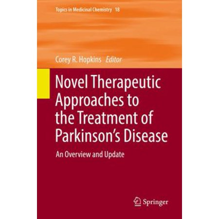 Novel Therapeutic Approaches To The Treatment Of Parkinson S Disease  An Overview And Update