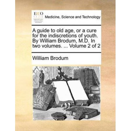 A Guide to Old Age, or a Cure for the Indiscretions of Youth. by William Brodum, M.D. in Two Volumes. ... Volume 2 of 2 - image 1 de 1