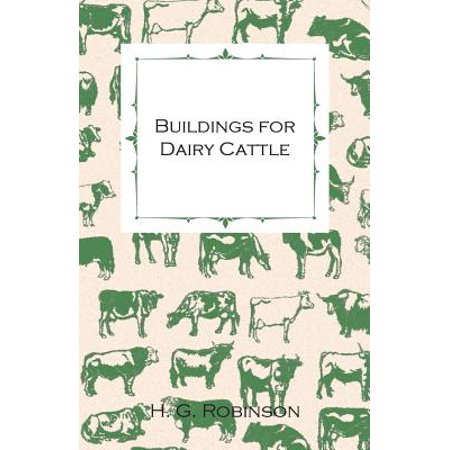 Buildings for Dairy Cattle - With Information on Cowsheds, Milking Sheds and Loose Boxes - eBook
