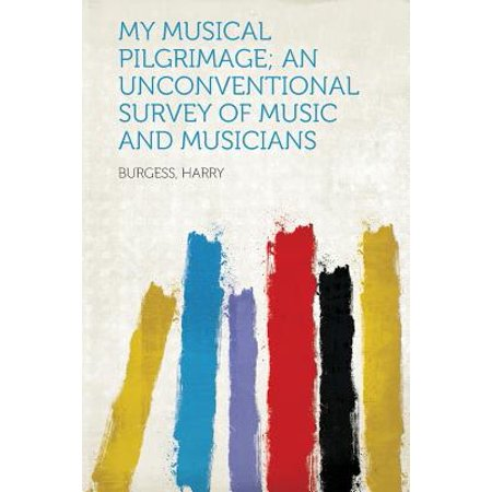My Musical Pilgrimage; An Unconventional Survey of Music and Musicians (My Survey)