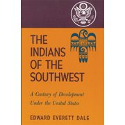 The Indians of the Southwest : A Century of Development Under the United States