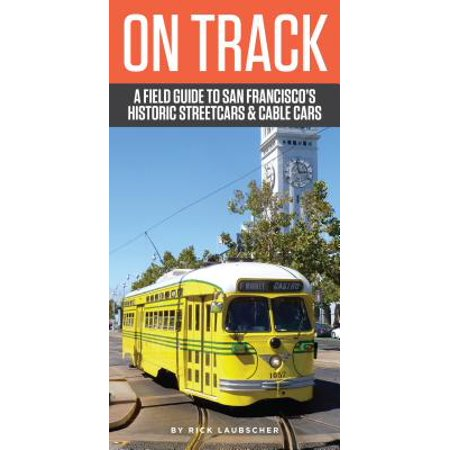On track : a field guide to san francisco's historic streetcars and cable cars - paperback: (We Re Like Cars On A Cable)