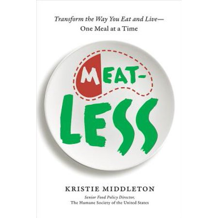 MeatLess : Transform the Way You Eat and Live--One Meal at a Time