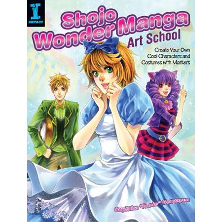 Shojo Wonder Manga Art School : Create Your Own Cool Characters and Costumes with Markers