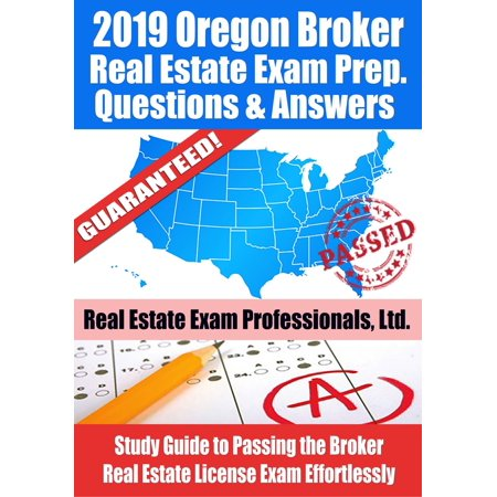 2019 Oregon Broker Real Estate Exam Prep Questions, Answers & Explanations: Study Guide to Passing the Broker Real Estate License Exam Effortlessly - (California Real Estate Broker Exam Study Guide)
