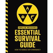 The Popular Mechanics Essential Survival Guide : The Only Book You Need in Any Emergency