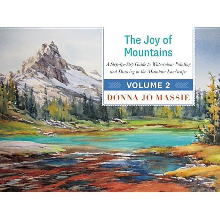 The Joy of Mountains : A Step-By-Step Guide to Watercolor Painting and Sketching in Western Mountain (Donna Painting)
