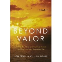 Beyond Valor : A World War II Story of Extraordinary Heroism, Sacrificial Love, and a Race Against Time (Hardcover)