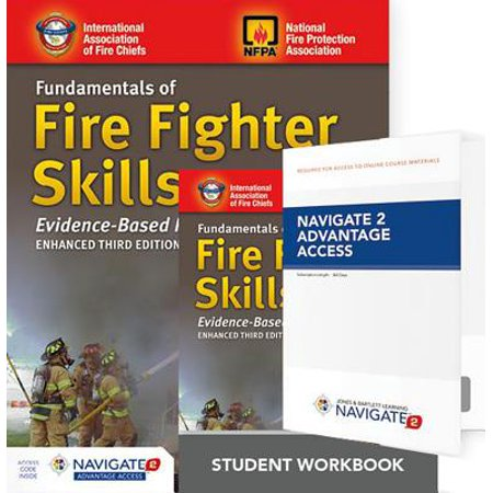 Fundamentals of Fire Fighter Skills Evidence-Based Practices Includes Navigate 2 Advantage Access + Fundamentals of Fire Fighter Skills Evidence-Based Practices Student