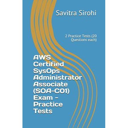 AWS Certified SysOps Administrator Associate (SOA-C01) Exam - Practice Tests: 2 Practice Tests (20 Questions each) (Aws Certified Sysops Administrator Associate Level Dumps)