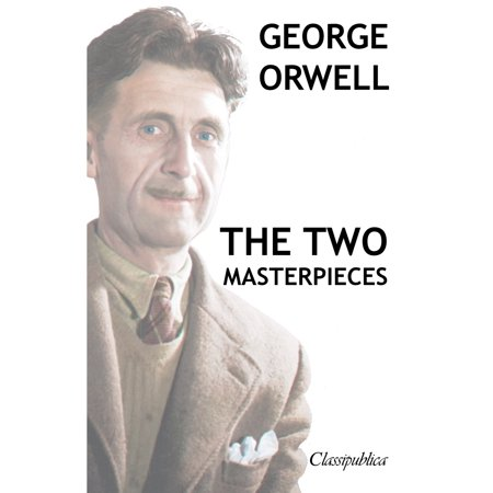 Classipublica: George Orwell - The Two Masterpieces: Animal Farm - 1984