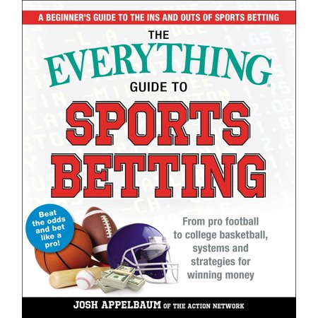 The Everything Guide to Sports Betting : From Pro Football to College Basketball, Systems and Strategies for Winning (Head To Head One Win Fantasy Basketball)