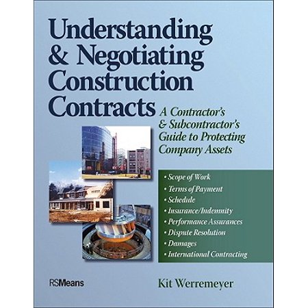 Understanding and Negotiating Construction Contracts : A Contractor's and Subcontractor's Guide to Protecting Company Assets ()