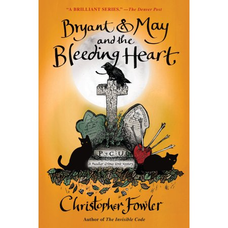 Bryant & May and the Bleeding Heart : A Peculiar Crimes Unit Mystery