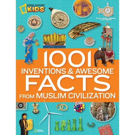 1001 Inventions and Awesome Facts from Muslim Civilization : Official Children's Companion to the 1001 Inventions (Children's Inventions)