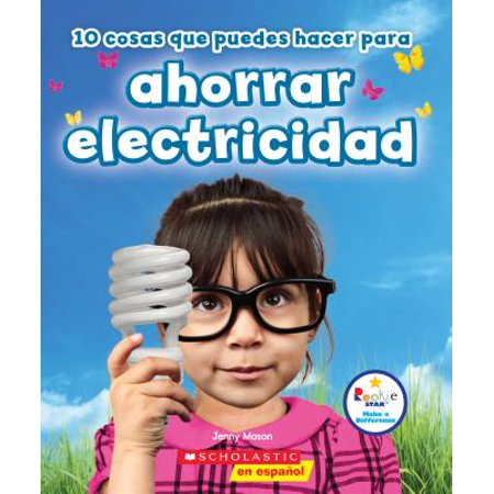 Rookie Star: Make a Difference: 10 Cosas Que Puedes Hacer Para Ahorrar Electricidad (Rookie Star: Make a Difference) (Paperback) ()