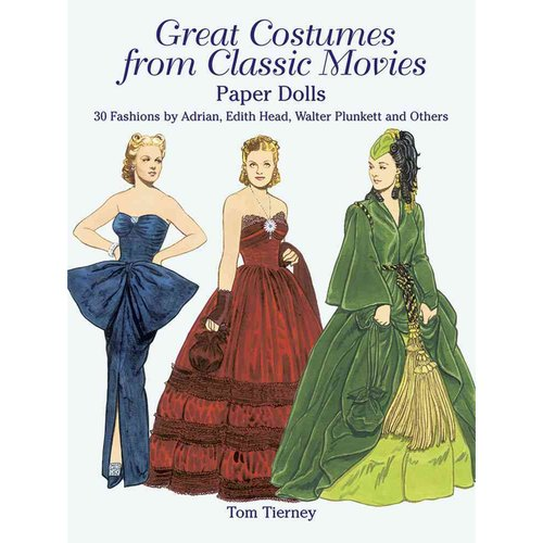 Great Costumes from Classic Movies Paper Dolls: 30 Fashions by Adrian, Edith Head, Walter Plunkett, and Others