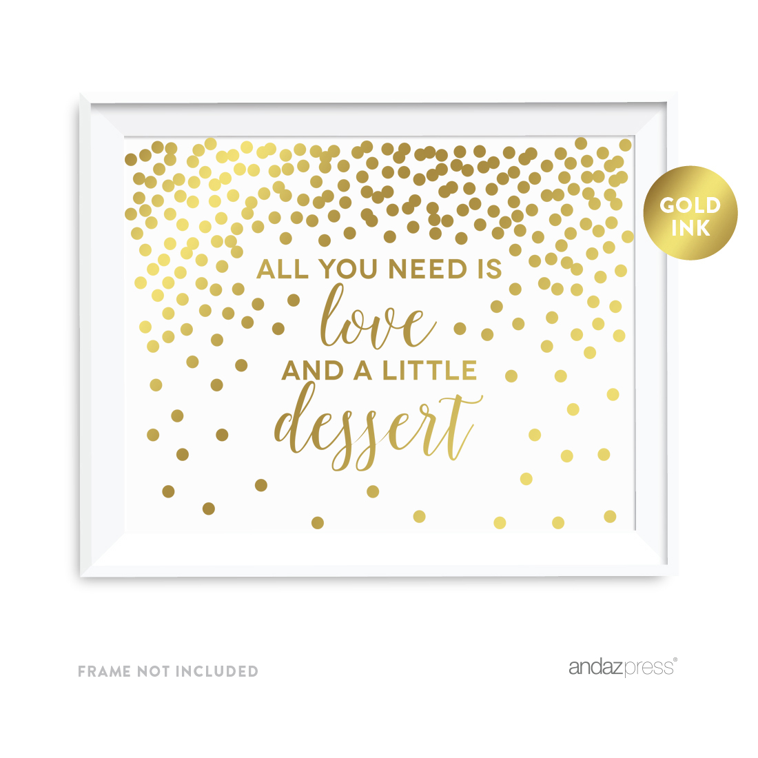 Metallic Gold Confetti Polka Dots 8.5x11-inch Party Sign, All You Need is Love and Little Dessert, Unframed