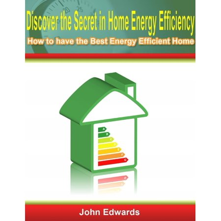 Discover the Secret In Home Energy Efficiency: How to Have the Best Energy Efficient Home - (Best Energy Efficient House Design)