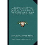 A Brief Survey of the Evidence and Nature of the Christian Religion : In Seventeen Sermons (1829)