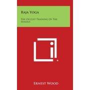 Raja Yoga : The Occult Training of the Hindus