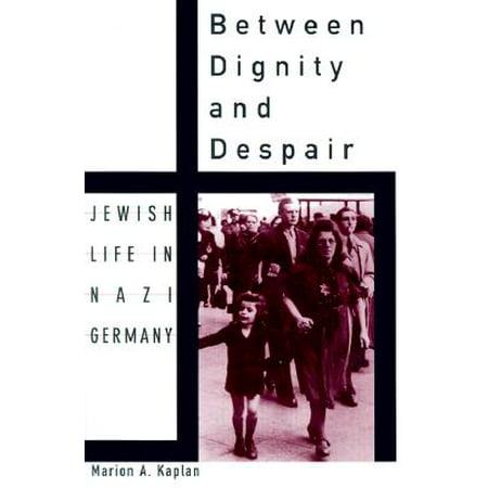 Between Dignity and Despair : Jewish Life in Nazi
