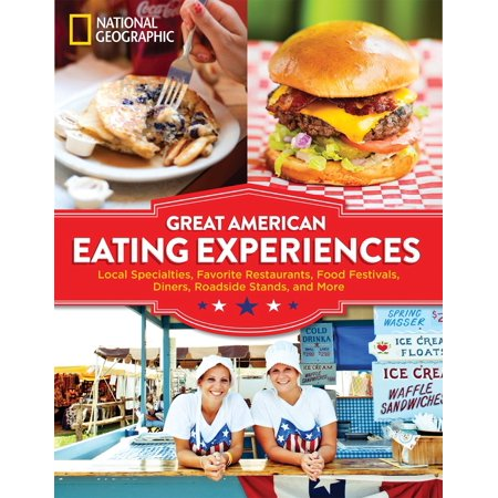 Great american eating experiences : local specialties, favorite restaurants, food festivals, diners,: 9781426216398 - Specialty Shops