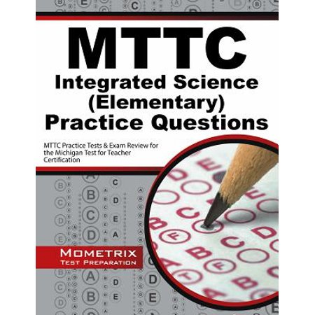 Mttc Integrated Science (Elementary) Practice Questions : Mttc Practice Tests & Exam Review for the Michigan Test for Teacher Certification