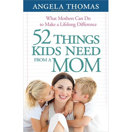 52 Things Kids Need from a Mom : What Mothers Can Do to Make a Lifelong Difference (Happy Halloween Things To Make And Do)