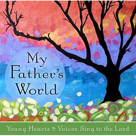 My Fathers World - Young Hearts and Voices Sing to the