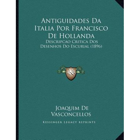 Antiguidades Da Italia Por Francisco de Hollanda : Descripcao Critica DOS Desenhos Do Escurial (1896)