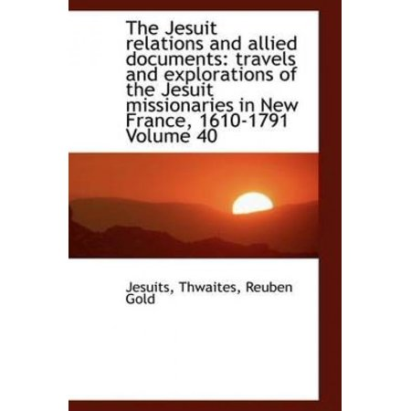 The Jesuit Relations and Allied Documents: Travels and Explorations of the Jesuit Missionaries in Ne - image 1 of 1