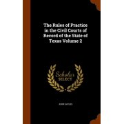 The Rules of Practice in the Civil Courts of Record of the State of Texas Volume 2