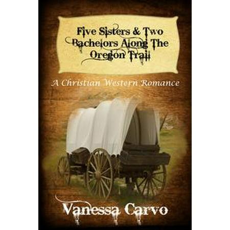 Five Sisters & Two Bachelors Along The Oregon Trail - eBook (Oregon City Halloween Trail)