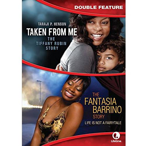 Taken From Me: The Tiffiny Rubin Story / Life Is Not A Fairytale: The Fantasia Barrino Story