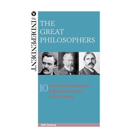 The Great Philosophers: Friedrich Nietzsche, Edmund Husserl and John Dewey -