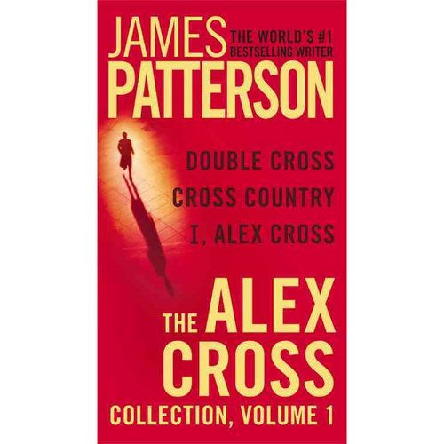 The Alex Cross Collection: Double Cross / Cross Country / I, Alex Cross